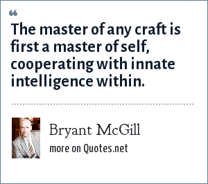 Bryant McGill: The master of any craft is first a master of self, cooperating with innate intelligence within.