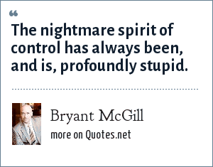 Bryant McGill: The nightmare spirit of control has always been, and is, profoundly stupid.