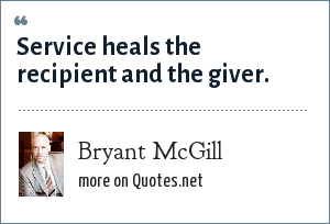 Bryant McGill: Service heals the recipient and the giver.