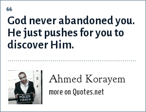Ahmed Korayem: God never abandoned you. He just pushes for you to discover Him.