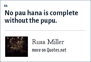 Russ Miller: No pau hana is complete without the pupu.