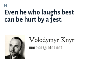 Volodymyr Knyr: Even he who laughs best can be hurt by a jest.