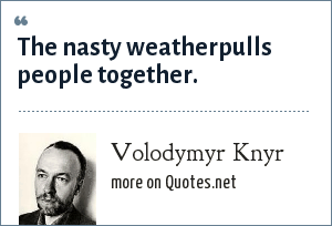 Volodymyr Knyr: The nasty weatherpulls people together.
