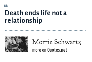 Morrie Schwartz: Death ends life not a relationship
