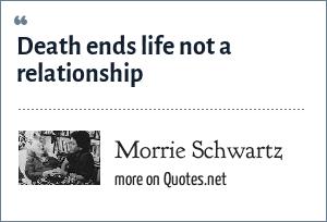 Morrie Schwartz: Death ends life not a relationship
