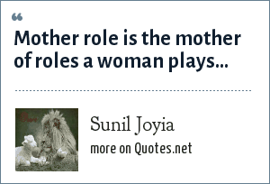 Sunil Joyia: Mother role is the mother of roles a woman plays...