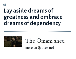 The Omani shed: Lay aside dreams of greatness and embrace dreams of dependency