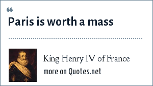King Henry IV of France: Paris is worth a mass