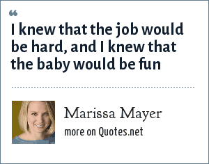 Marissa Mayer: I knew that the job would be hard, and I knew that the baby would be fun