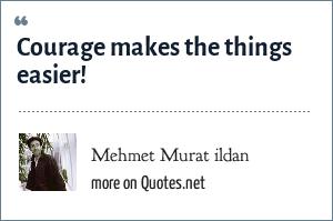 Mehmet Murat ildan: Courage makes the things easier!