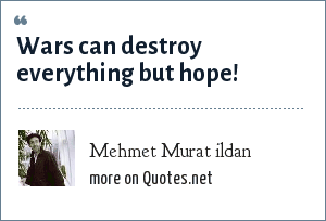 Mehmet Murat ildan: Wars can destroy everything but hope!
