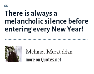 Mehmet Murat ildan: There is always a melancholic silence before entering every New Year!