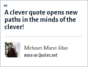 Mehmet Murat ildan: A clever quote opens new paths in the minds of the clever!