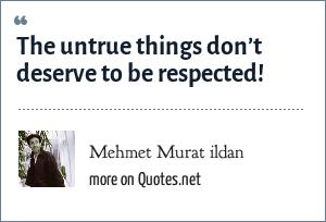 Mehmet Murat ildan: The untrue things don't deserve to be respected!