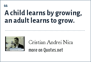 Cristian Andrei Nica: A child learns by growing, an adult learns to grow.