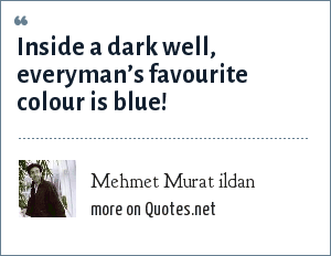 Mehmet Murat ildan: Inside a dark well, everyman's favourite colour is blue!