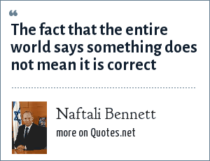 Naftali Bennett: The fact that the entire world says something does not mean it is correct
