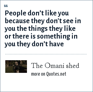 The Omani shed: People don't like you because they don't see in you the things they like or there is something in you they don't have