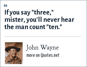John Wayne: If you say