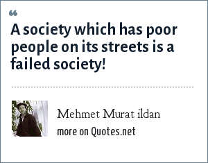 Mehmet Murat ildan: A society which has poor people on its streets is a failed society!