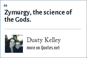 Dusty Kelley: Zymurgy, the science of the Gods.