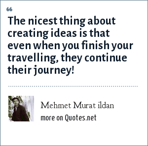 Mehmet Murat ildan: The nicest thing about creating ideas is that even when you finish your travelling, they continue their journey!