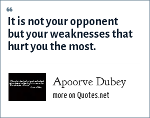 Apoorve Dubey: It is not your opponent but your weaknesses that hurt you the most.