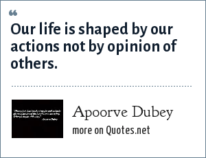 Apoorve Dubey: Our life is shaped by our actions not by opinion of others.