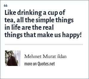 Mehmet Murat Ildan Like Drinking A Cup Of Tea All The Simple