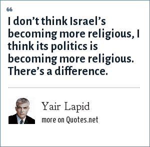 Yair Lapid: I don't think Israel's becoming more religious, I think its politics is becoming more religious. There's a difference.