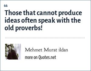 Mehmet Murat ildan: Those that cannot produce ideas often speak with the old proverbs!