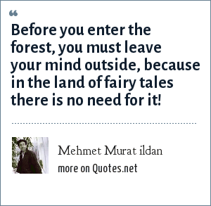 Mehmet Murat ildan: Before you enter the forest, you must leave your mind outside, because in the land of fairy tales there is no need for it!