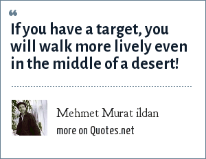 Mehmet Murat ildan: If you have a target, you will walk more lively even in the middle of a desert!