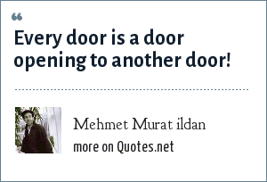 Mehmet Murat ildan: Every door is a door opening to another door!