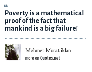 Mehmet Murat ildan: Poverty is a mathematical proof of the fact that mankind is a big failure!