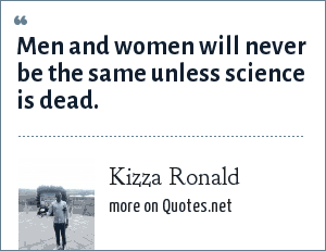 Kizza Ronald: Men and women will never be the same unless science is dead.
