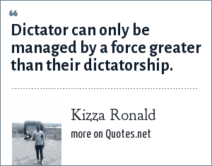 Kizza Ronald: Dictator can only be managed by a force greater than their dictatorship.