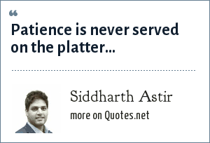 Siddharth Astir: Patience is never served on the platter...