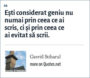 Gavriil Stiharul: Eşti considerat geniu nu numai prin ceea ce ai scris, ci şi prin ceea ce ai evitat să scrii.