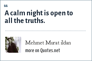Mehmet Murat ildan: A calm night is open to all the truths.