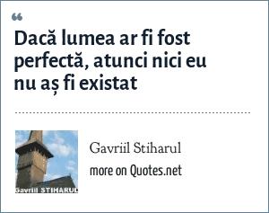 Gavriil Stiharul: Dacă lumea ar fi fost perfectă, atunci nici eu nu aș fi existat