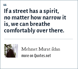 Mehmet Murat ildan: If a street has a spirit, no matter how narrow it is, we can breathe comfortably over there.