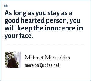 Mehmet Murat ildan: As long as you stay as a good hearted person, you will keep the innocence in your face.