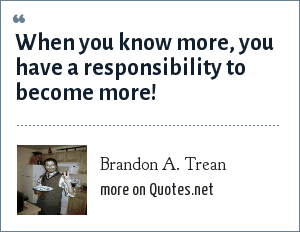 Brandon A. Trean: When you know more, you have a responsibility to become more!