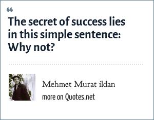 Mehmet Murat ildan: The secret of success lies in this simple sentence: Why not?