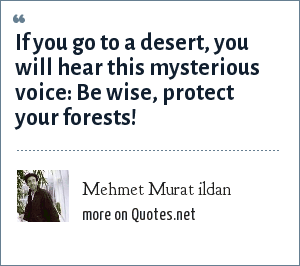 Mehmet Murat ildan: If you go to a desert, you will hear this mysterious voice: Be wise, protect your forests!