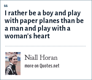 Niall Horan: I rather be a boy and play with paper planes than be a man and play with a woman's heart
