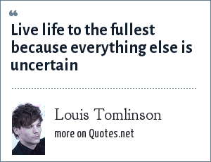 Louis Tomlinson: Live life to the fullest because everything else is uncertain