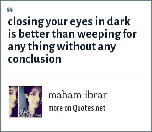 maham ibrar: closing your eyes in dark is better than weeping for any thing without any conclusion