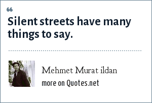 Mehmet Murat ildan: Silent streets have many things to say.